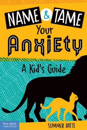 Name & Tame Your Anxiety: A Kid's Guide